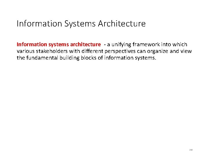 Information Systems Architecture Information systems architecture - a unifying framework into which various stakeholders