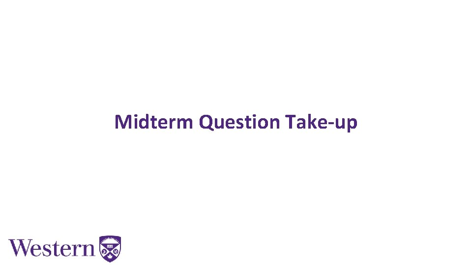 Midterm Question Take-up