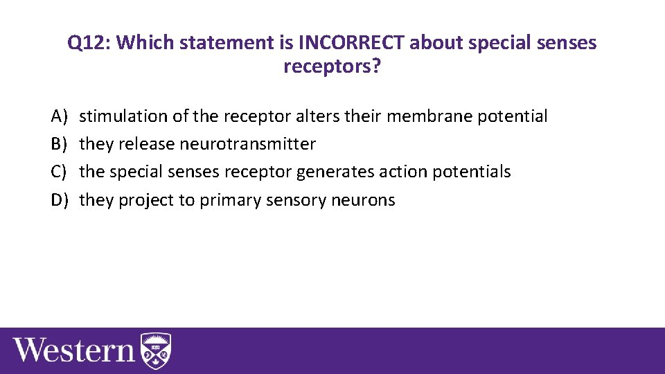 Q 12: Which statement is INCORRECT about special senses receptors? A) B) C) D)