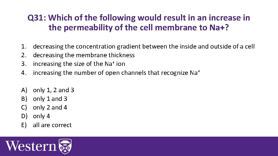 Q 31: Which of the following would result in an increase in the permeability