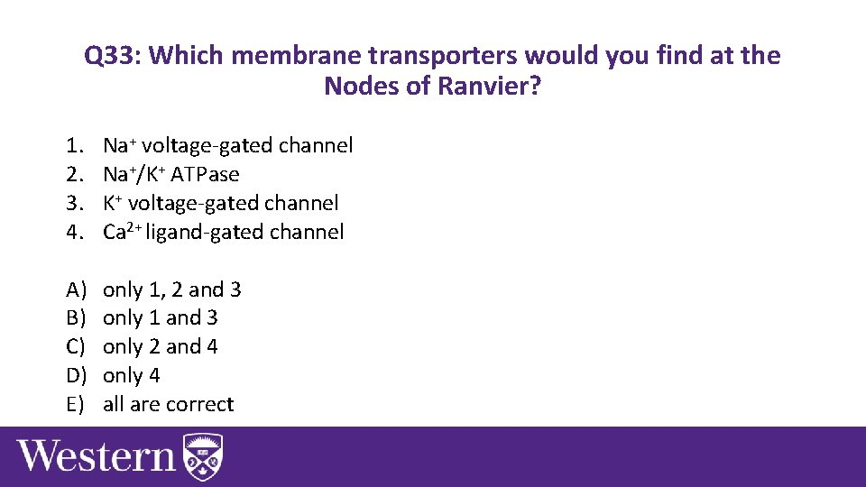 Q 33: Which membrane transporters would you find at the Nodes of Ranvier? 1.