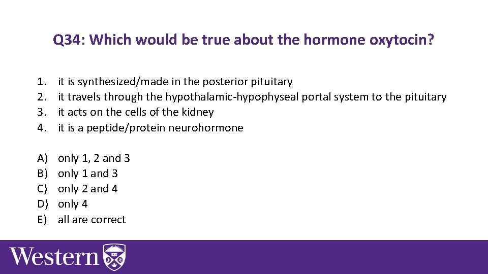 Q 34: Which would be true about the hormone oxytocin? 1. 2. 3. 4.