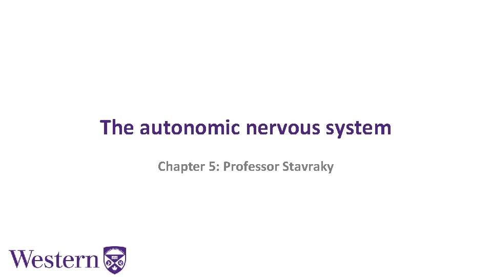 The autonomic nervous system Chapter 5: Professor Stavraky