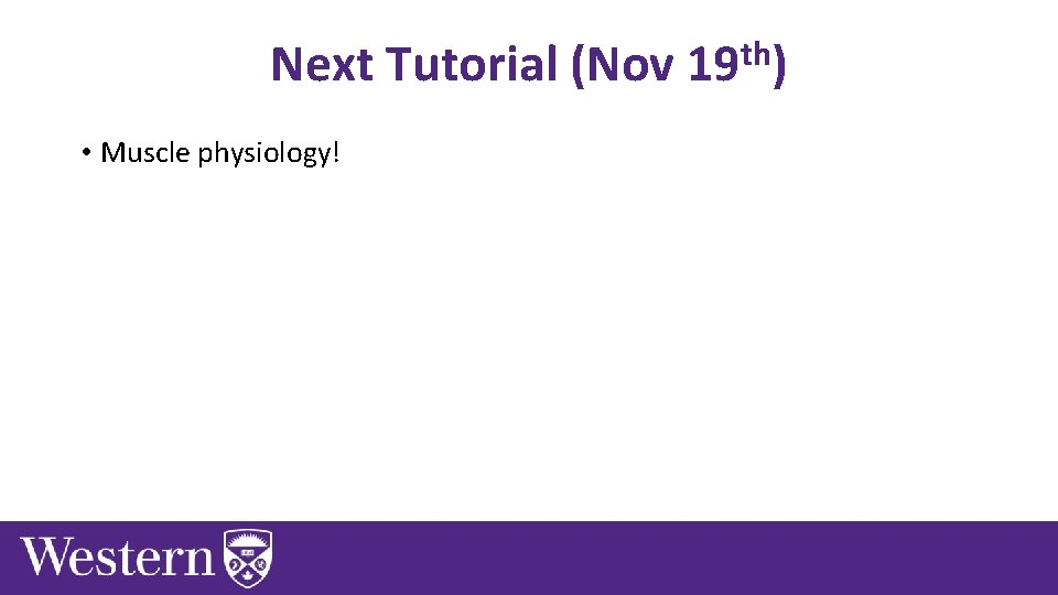 th Next Tutorial (Nov 19 ) • Muscle physiology!