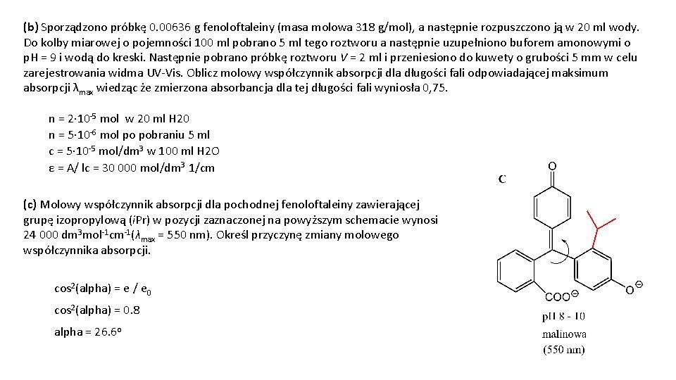 (b) Sporządzono próbkę 0. 00636 g fenoloftaleiny (masa molowa 318 g/mol), a następnie rozpuszczono
