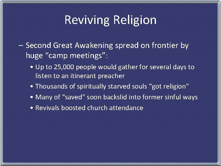 """Reviving Religion – Second Great Awakening spread on frontier by huge """"camp meetings"""": •"""