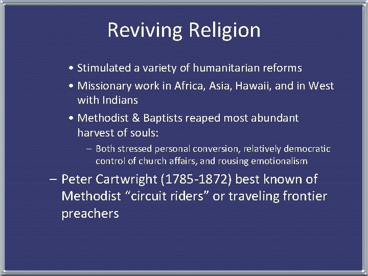 Reviving Religion • Stimulated a variety of humanitarian reforms • Missionary work in Africa,