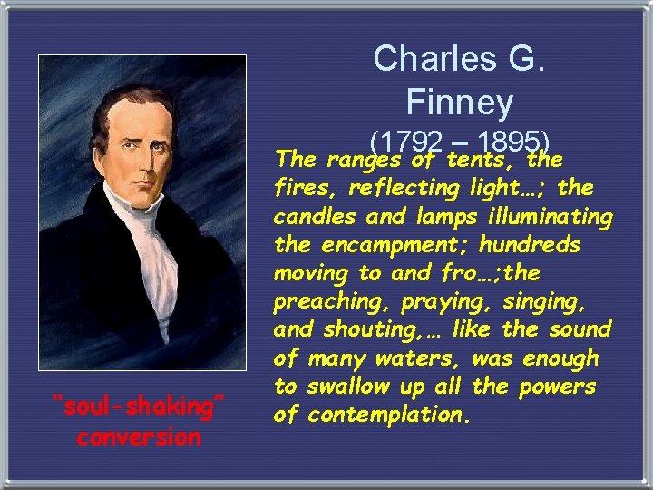 """Charles G. Finney (1792 – 1895) """"soul-shaking"""" conversion The ranges of tents, the fires,"""