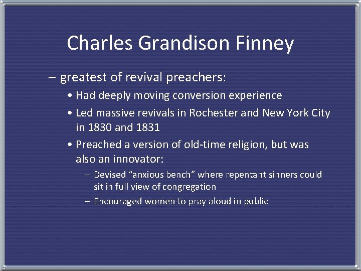 Charles Grandison Finney – greatest of revival preachers: • Had deeply moving conversion experience