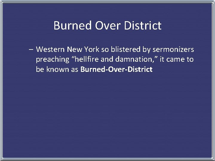 """Burned Over District – Western New York so blistered by sermonizers preaching """"hellfire and"""