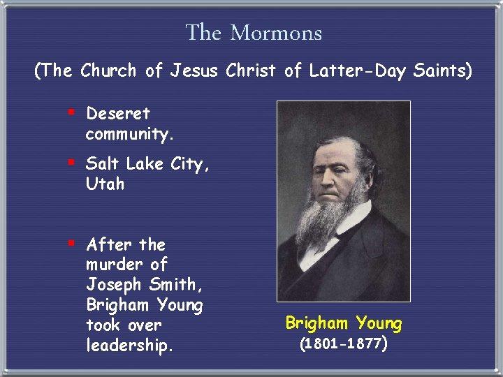 The Mormons (The Church of Jesus Christ of Latter-Day Saints) § Deseret community. §