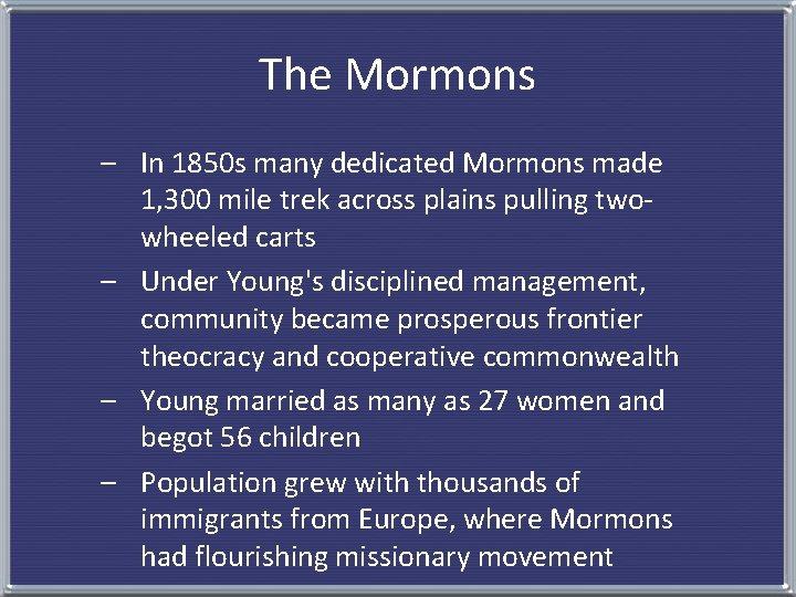 The Mormons – In 1850 s many dedicated Mormons made 1, 300 mile trek