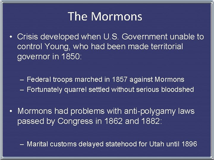 The Mormons • Crisis developed when U. S. Government unable to control Young, who