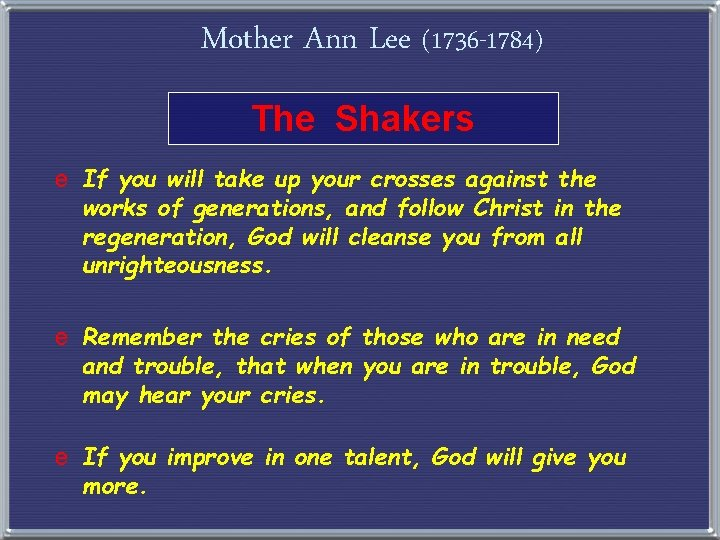 Mother Ann Lee (1736 -1784) The Shakers e If you will take up your