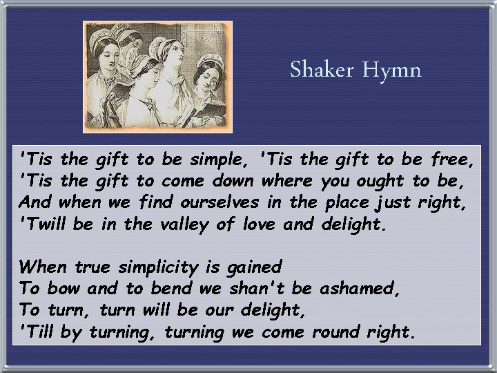 Shaker Hymn 'Tis the gift to be simple, 'Tis the gift to be free,