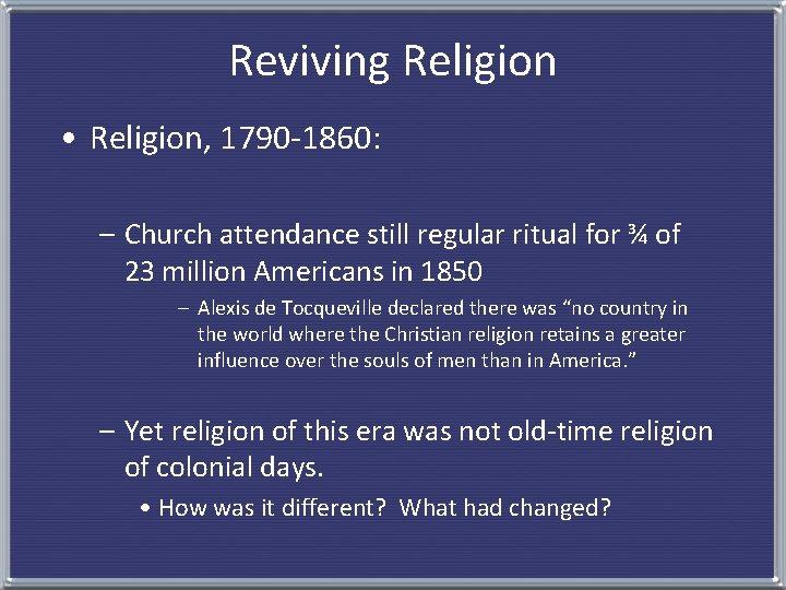 Reviving Religion • Religion, 1790 -1860: – Church attendance still regular ritual for ¾