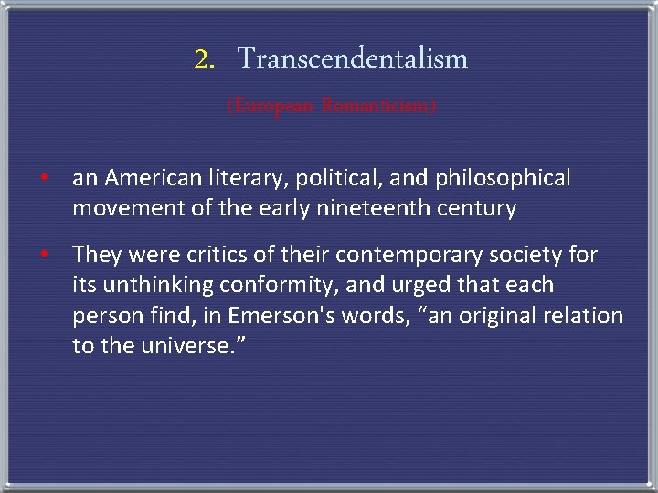 2. Transcendentalism (European Romanticism) • an American literary, political, and philosophical movement of the