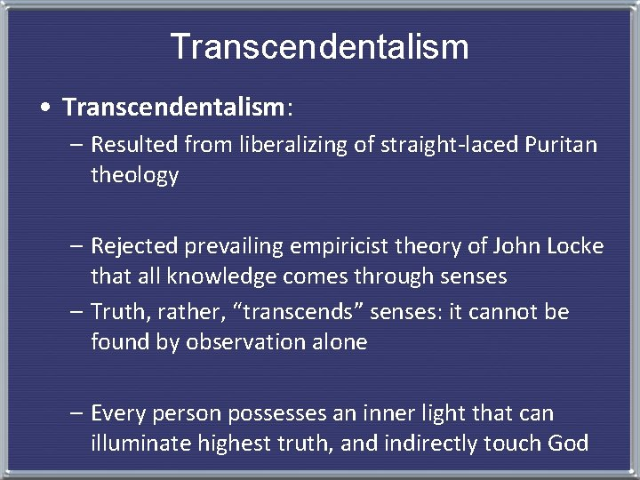 Transcendentalism • Transcendentalism: – Resulted from liberalizing of straight-laced Puritan theology – Rejected prevailing