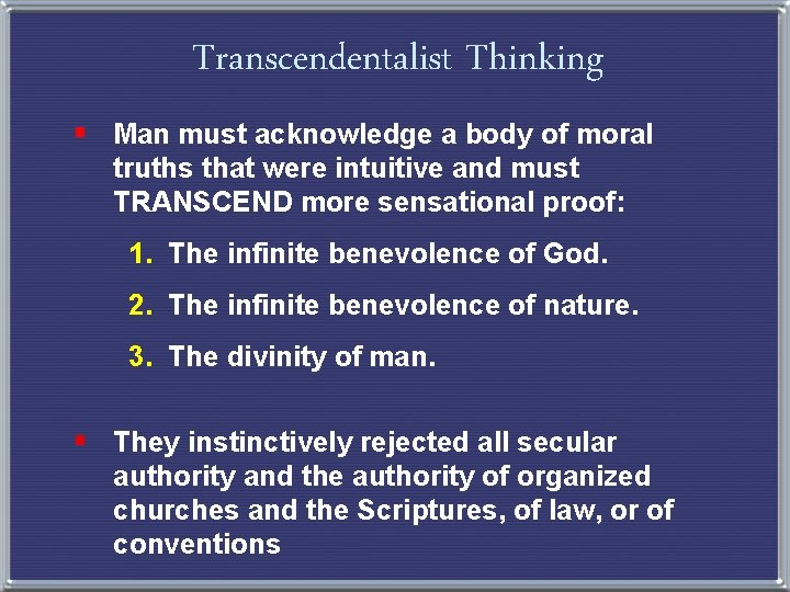 Transcendentalist Thinking § Man must acknowledge a body of moral truths that were intuitive