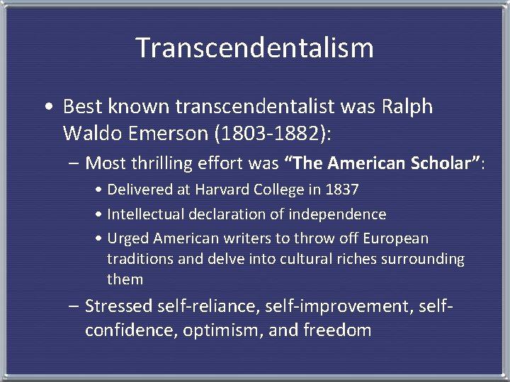 Transcendentalism • Best known transcendentalist was Ralph Waldo Emerson (1803 -1882): – Most thrilling