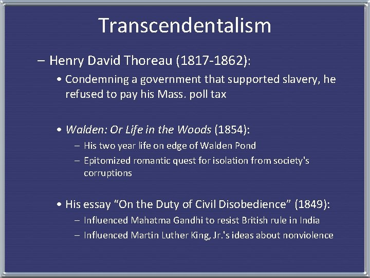 Transcendentalism – Henry David Thoreau (1817 -1862): • Condemning a government that supported slavery,