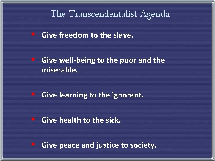 The Transcendentalist Agenda § Give freedom to the slave. § Give well-being to the