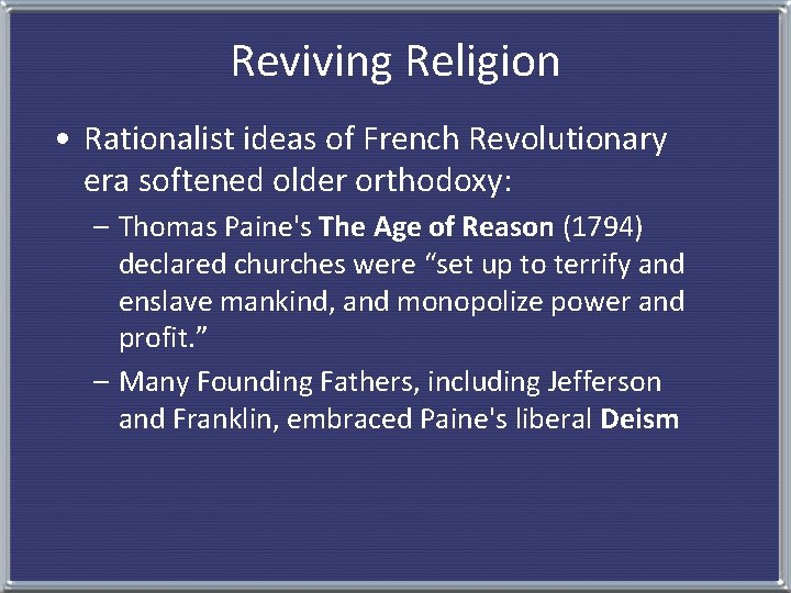 Reviving Religion • Rationalist ideas of French Revolutionary era softened older orthodoxy: – Thomas