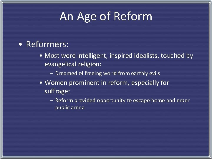 An Age of Reform • Reformers: • Most were intelligent, inspired idealists, touched by