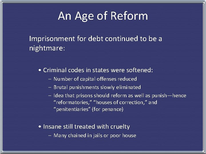 An Age of Reform Imprisonment for debt continued to be a nightmare: • Criminal