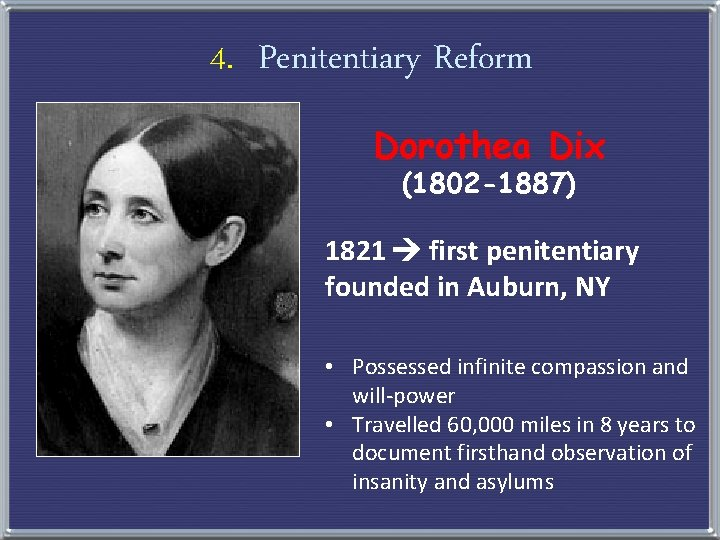 4. Penitentiary Reform Dorothea Dix (1802 -1887) 1821 first penitentiary founded in Auburn, NY