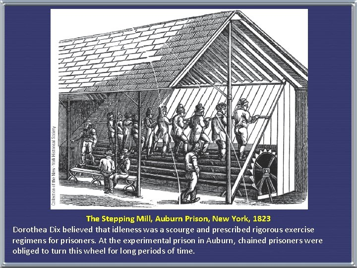The Stepping Mill, Auburn Prison, New York, 1823 Dorothea Dix believed that idleness was