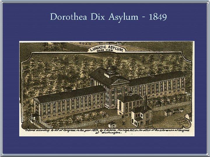 Dorothea Dix Asylum - 1849