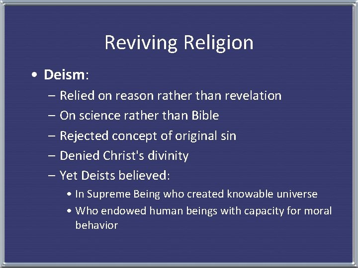 Reviving Religion • Deism: – Relied on reason rather than revelation – On science