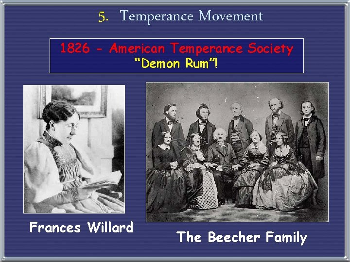 "5. Temperance Movement 1826 - American Temperance Society ""Demon Rum""! Frances Willard The Beecher"