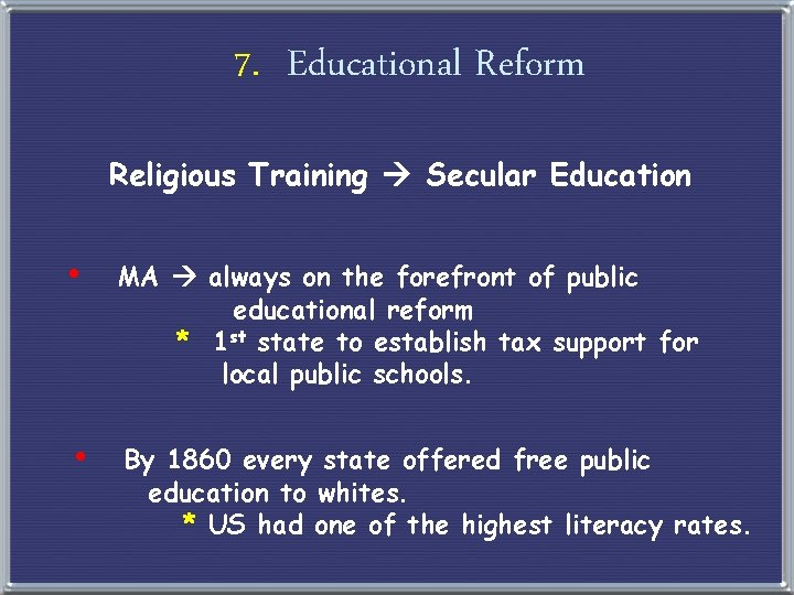 7. Educational Reform Religious Training Secular Education • MA always on the forefront of