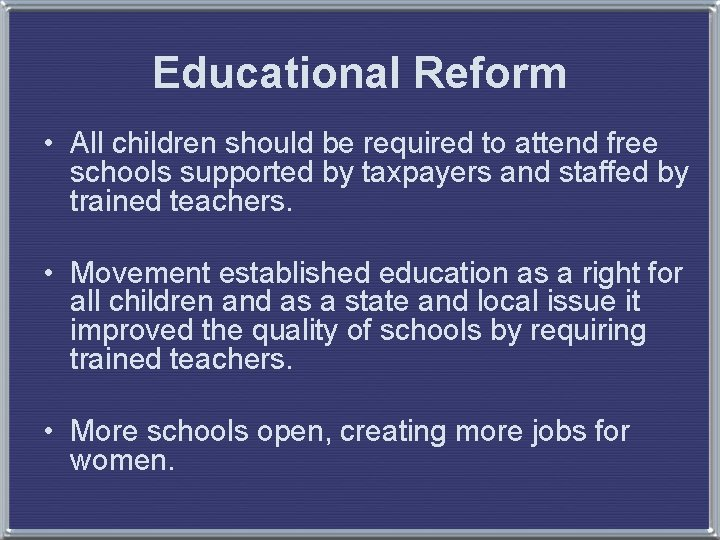 Educational Reform • All children should be required to attend free schools supported by