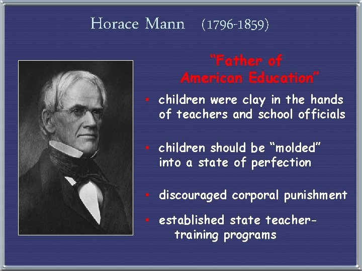"""Horace Mann (1796 -1859) """"Father of American Education"""" • children were clay in the"""