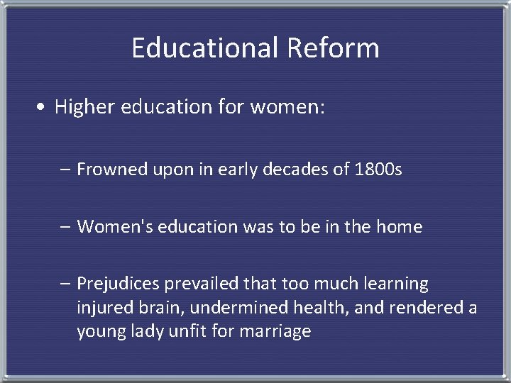 Educational Reform • Higher education for women: – Frowned upon in early decades of