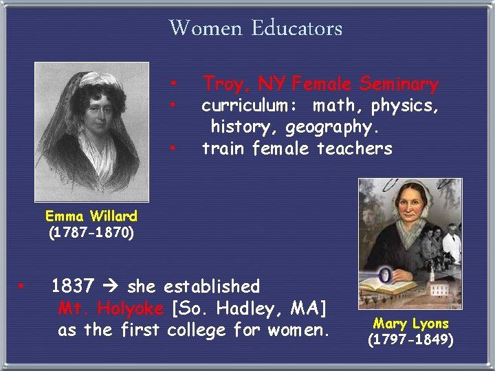 Women Educators • • • Troy, NY Female Seminary curriculum: math, physics, history, geography.