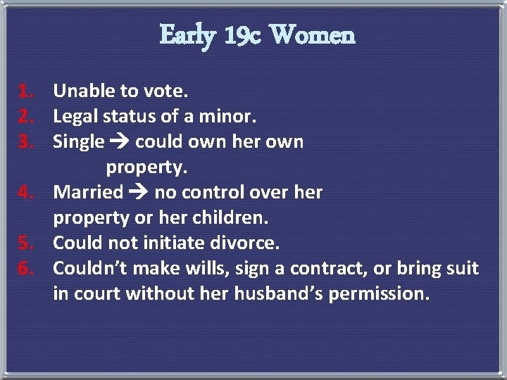 Early 19 c Women 1. Unable to vote. 2. Legal status of a minor.