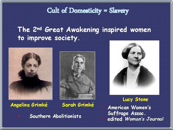 Cult of Domesticity = Slavery The 2 nd Great Awakening inspired women to improve