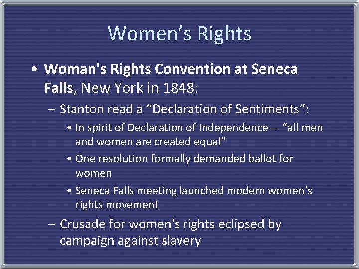 Women's Rights • Woman's Rights Convention at Seneca Falls, New York in 1848: –