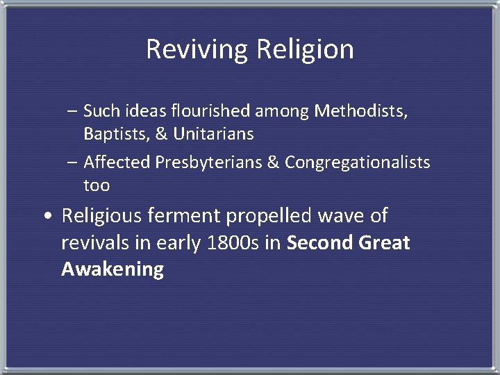 Reviving Religion – Such ideas flourished among Methodists, Baptists, & Unitarians – Affected Presbyterians