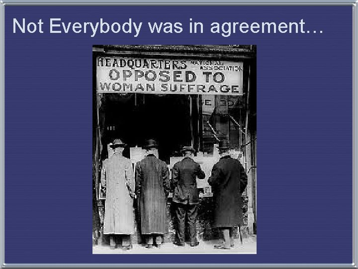 Not Everybody was in agreement…