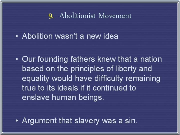 9. Abolitionist Movement • Abolition wasn't a new idea • Our founding fathers knew