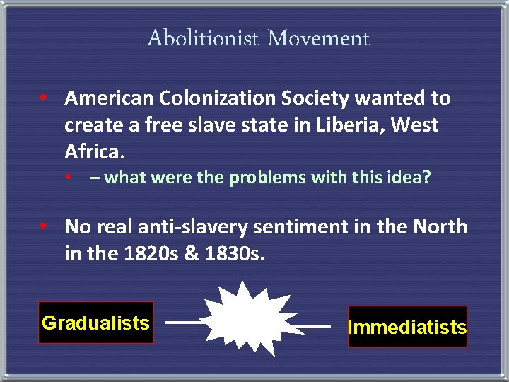 Abolitionist Movement • American Colonization Society wanted to create a free slave state in