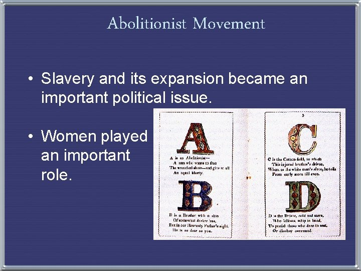 Abolitionist Movement • Slavery and its expansion became an important political issue. • Women
