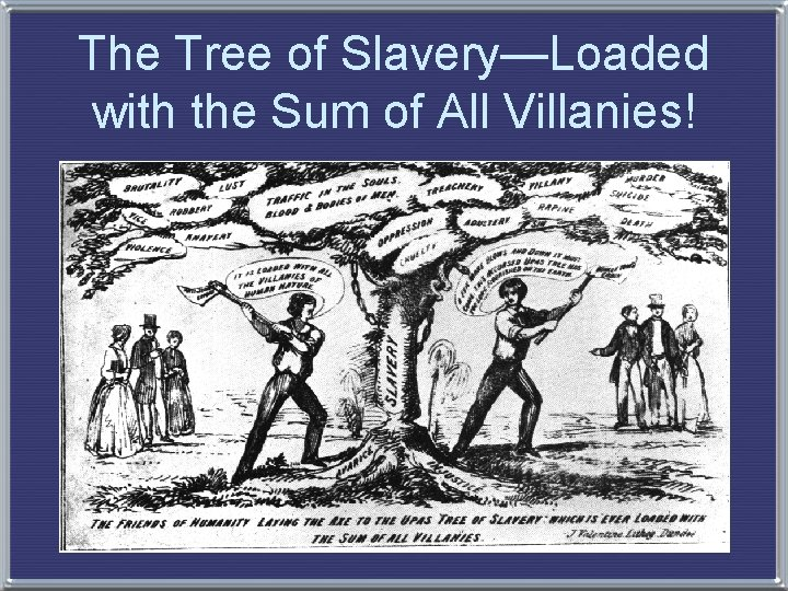 The Tree of Slavery—Loaded with the Sum of All Villanies!