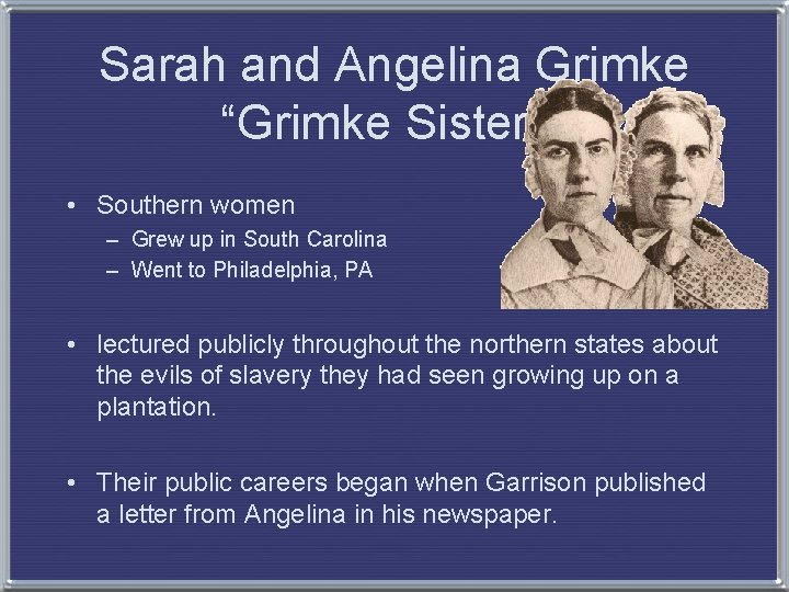 """Sarah and Angelina Grimke """"Grimke Sisters"""" • Southern women – Grew up in South"""