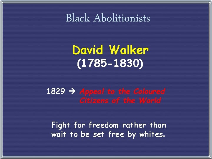 Black Abolitionists David Walker (1785 -1830) 1829 Appeal to the Coloured Citizens of the
